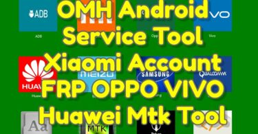 OMH-Android-Service-Tool-Xiaomi-Account-FRP-OPPO-VIVO-Huawei-Mtk-Tool