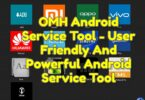 OMH Android Service Tool - User Friendly And Powerful Android Service Tool